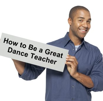 Teacher holding sign: How to Be a Great Dance Teacher